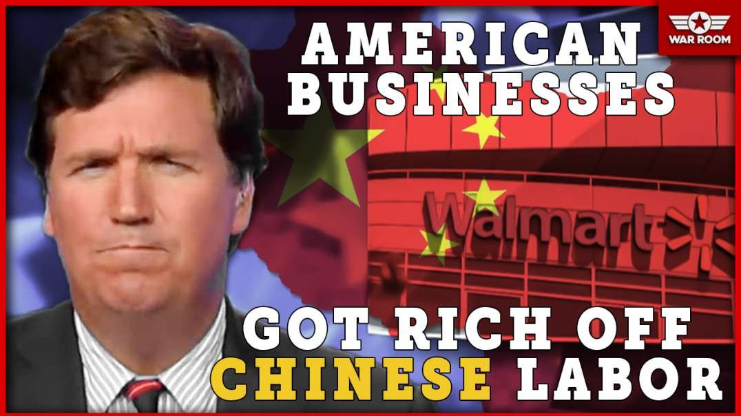 Tucker Carlson Explains How American Businesses Got Rich Off Chinese Labor