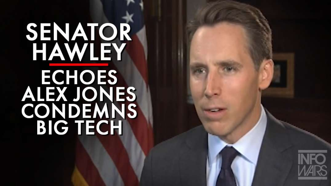 Senator Hawley Echos Alex Jones Condemns Big Tech Moving To China