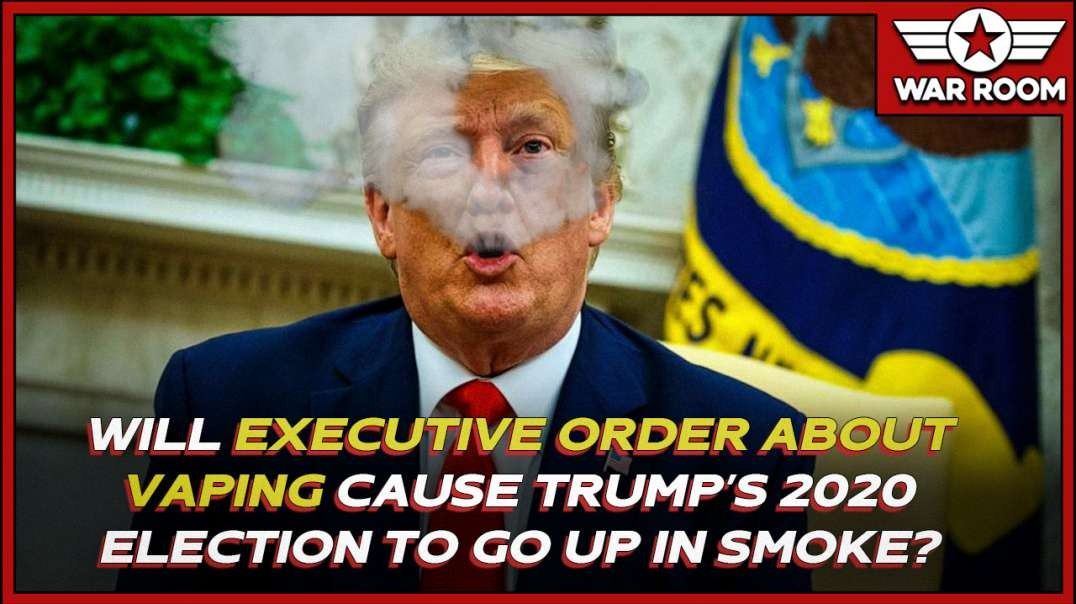 Will Executive Order About Vaping Cause Trump's 2020 Election To Go Up In Smoke
