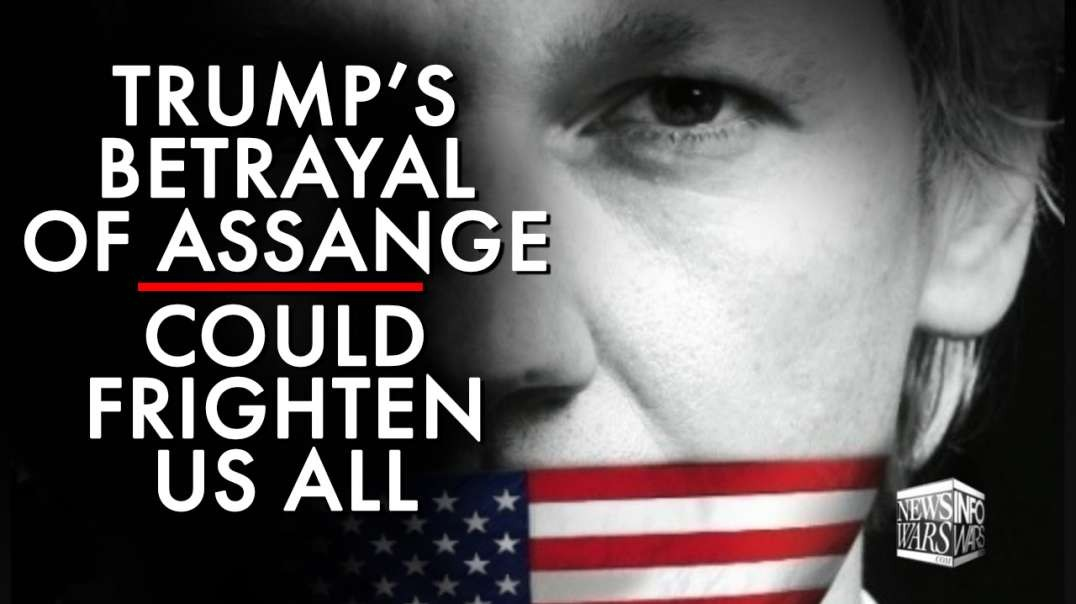 Trump's Betrayal Of Assange Could Frighten Us All Alex Jones