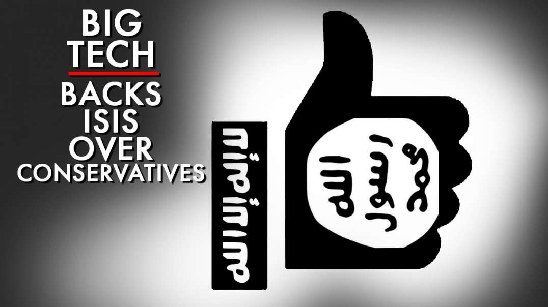 Big Tech Backs ISIS Over Conservatives