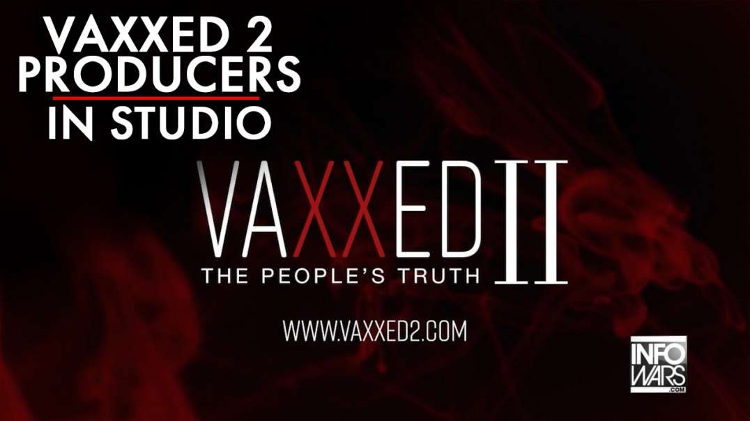 Exclusive: Vaxxed 2 Producers Release Devastating Information To The World