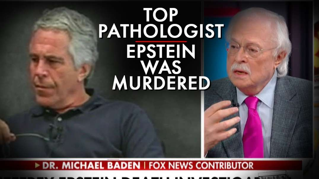 Autopsy Confirms Epstein Was Murdered Says Top Pathologist