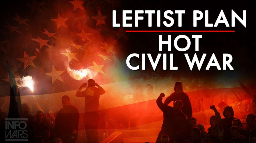The Leftist Plan To Ignite A Hot Civil War Exposed