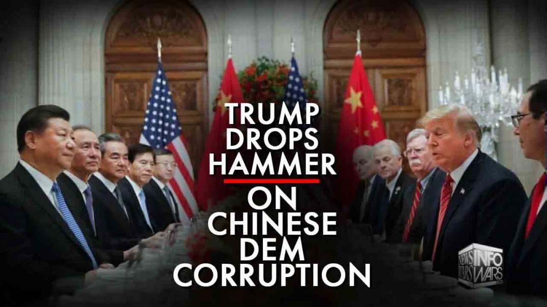 Trump Drops The Hammer On China's Corrupt Ties To The Democrats