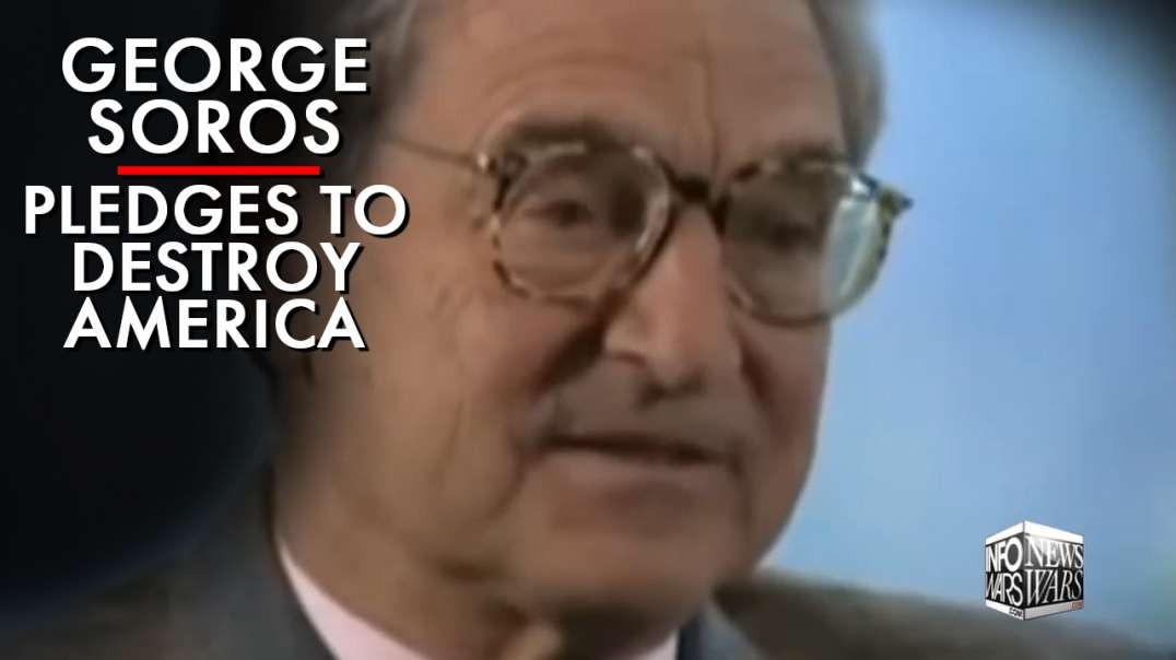 George Soros Pledges To Destroy America, Special Report