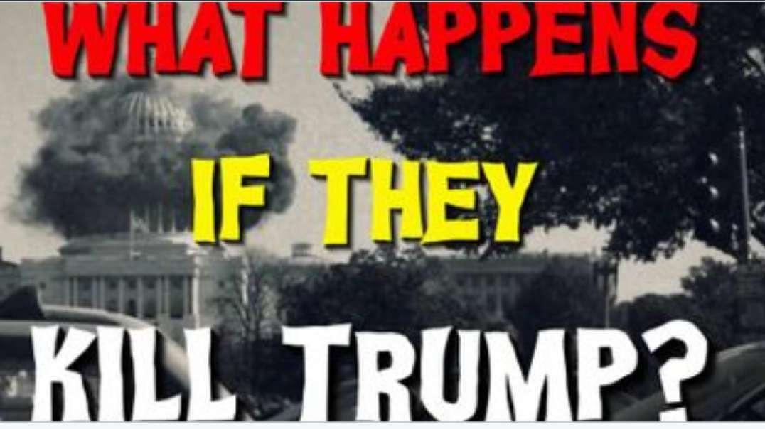 What Happens If They Kill Trump?