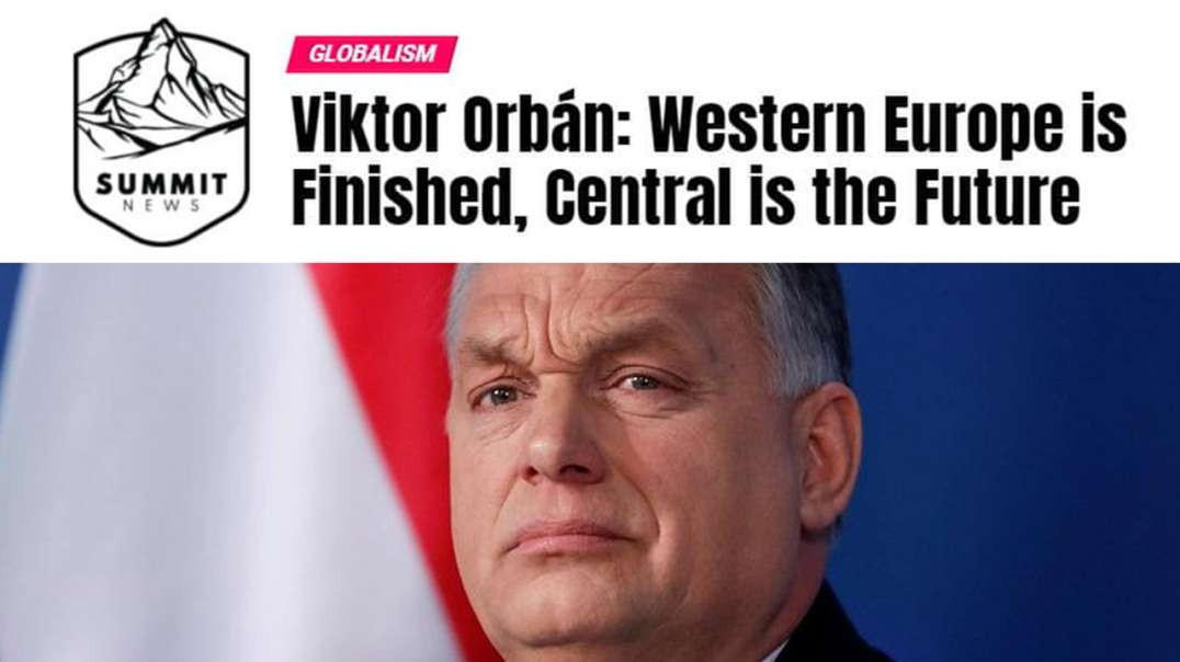 Viktor Orbán Says Western Europe Is Finished