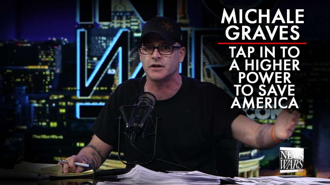 Michale Graves: Tap In To A Higher Power To Save America
