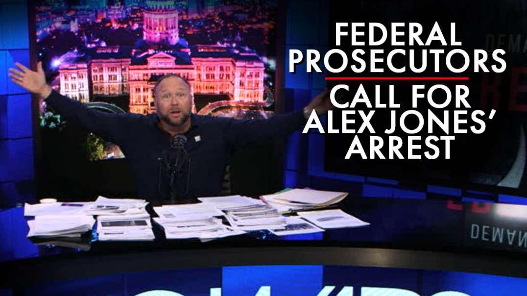 Federal Prosecutors Reportedly Call For Alex Jones' Arrest Again!