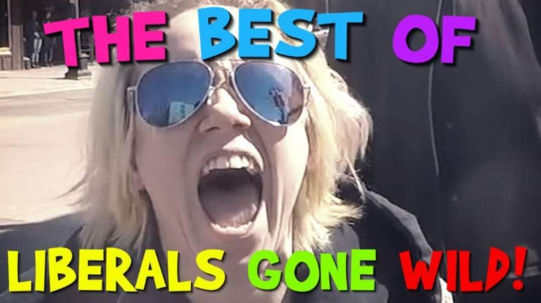 The BEST of Liberals Gone Wild!