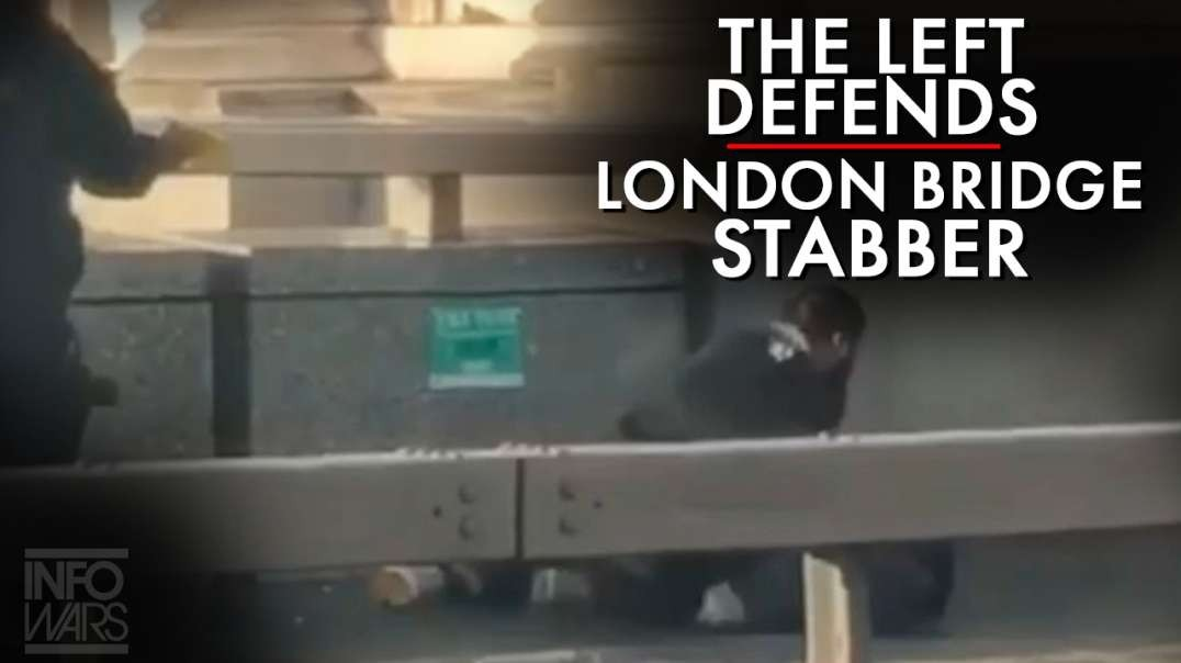 Watch The Left Defend The New London Bridge Stabber