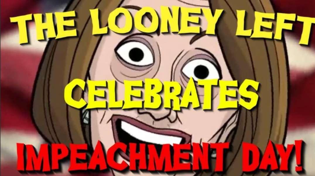 The Looney Left Celebrates Impeachment Day!