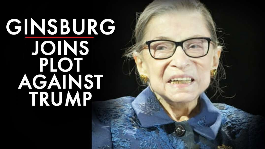 VIDEO: Ginsburg Joins Plot Against Trump