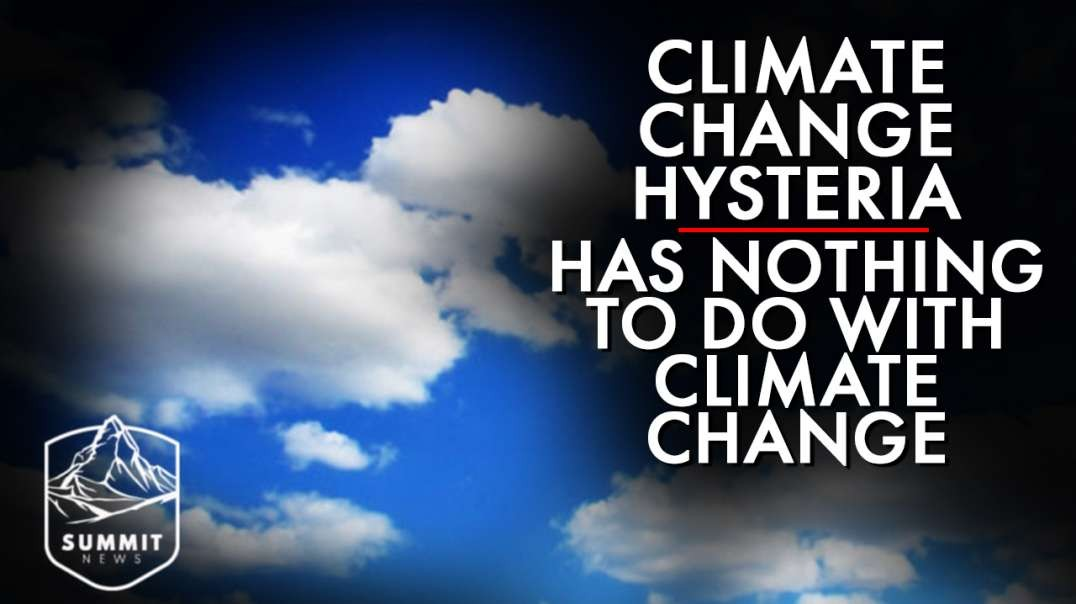 Climate Change Hysteria Has Nothing To Do With Climate