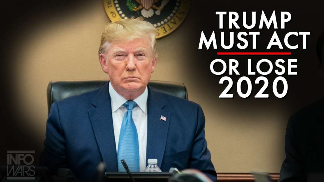 Trump Must Act Now Or Lose 2020!