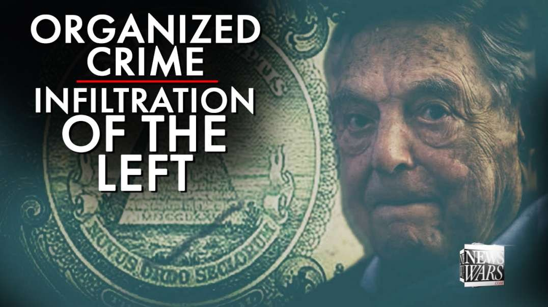 The Organized Crime Infiltration Of The Left Exposed