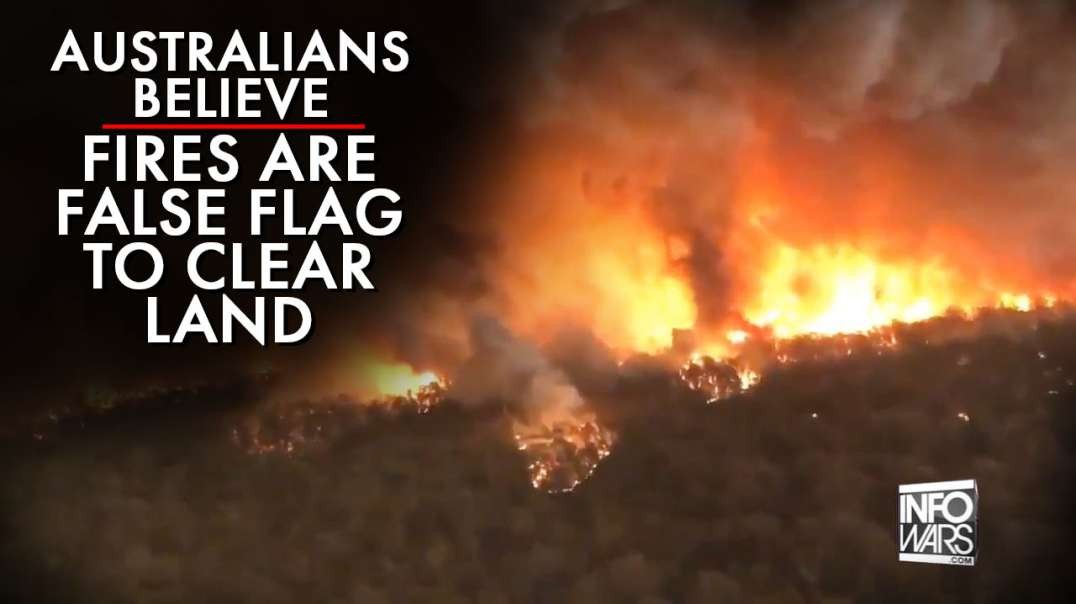 Australians Believe Fires Are A False Flag To Clear Land