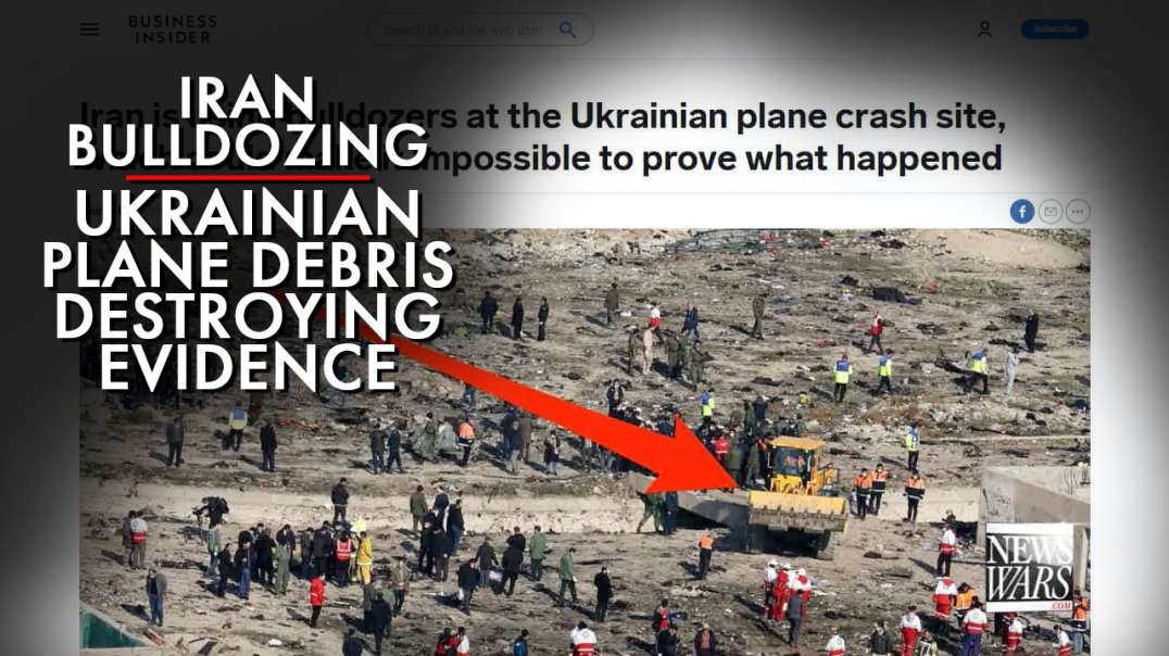 Iran Bulldozing Ukrainian Plane Debris Destroying Evidence Like 9-11