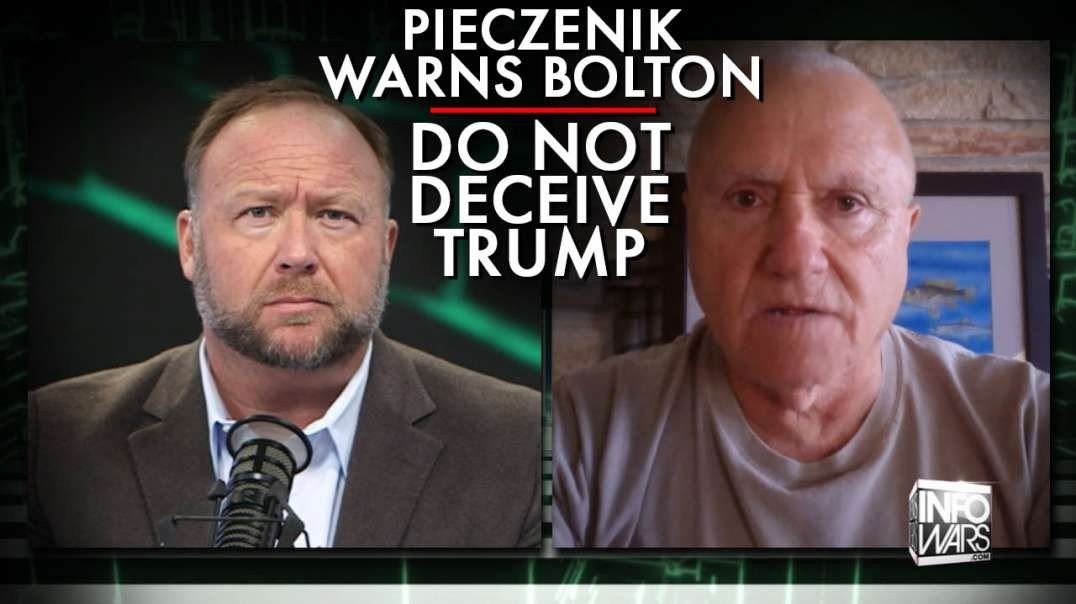 Pieczenik Warning To Bolton: If You Deceive Trump, Go Back Overseas On Holiday