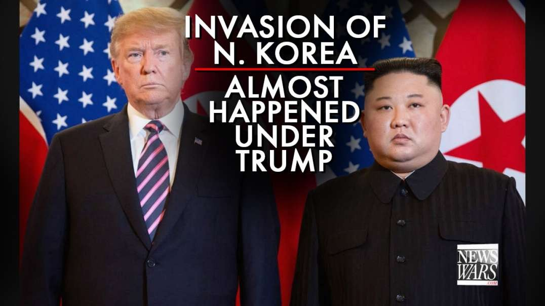 Learn How The Invasion Of N. Korea Almost Happened Under Trump