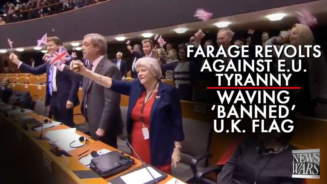 Farage Revolts Against E.U. Tyranny While Waving The Banned U.K. Flag