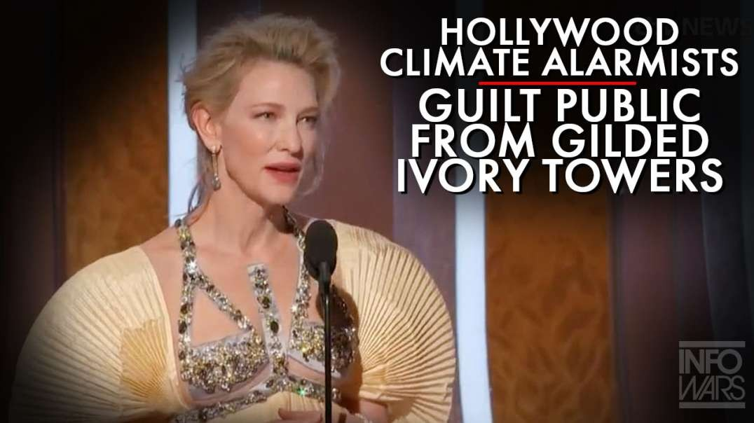 Hollywood Climate Alarmists Guilt The Public From Gilded Ivory Towers