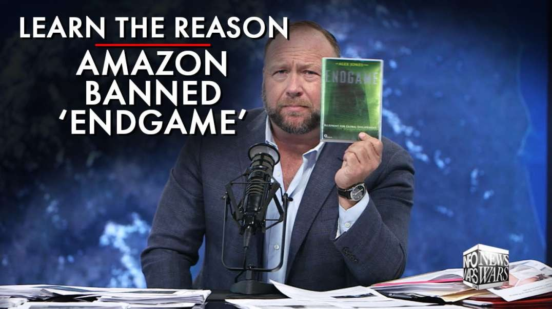 Learn The Real Reason Amazon Banned Alex Jones' Film 'Endgame'
