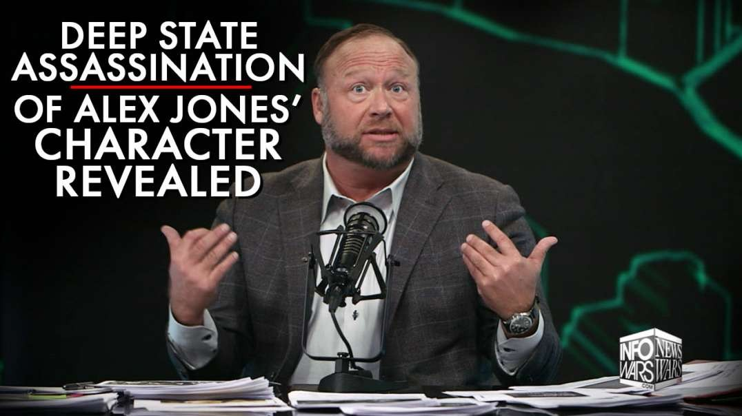 The Deep State Assassination Of Alex Jones' Character Revealed