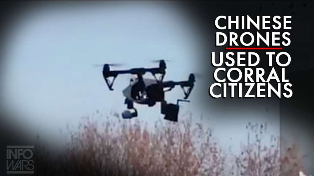 VIDEO: Chinese Drones Used To Corral Citizens