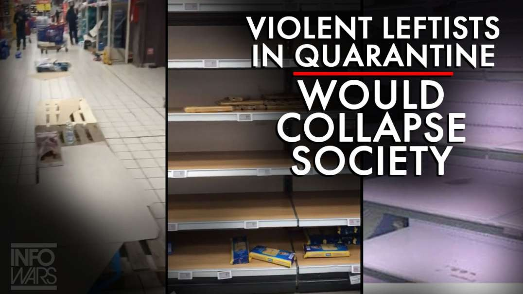 Violent Leftists In A Coronavirus Quarantine Would Collapse Society