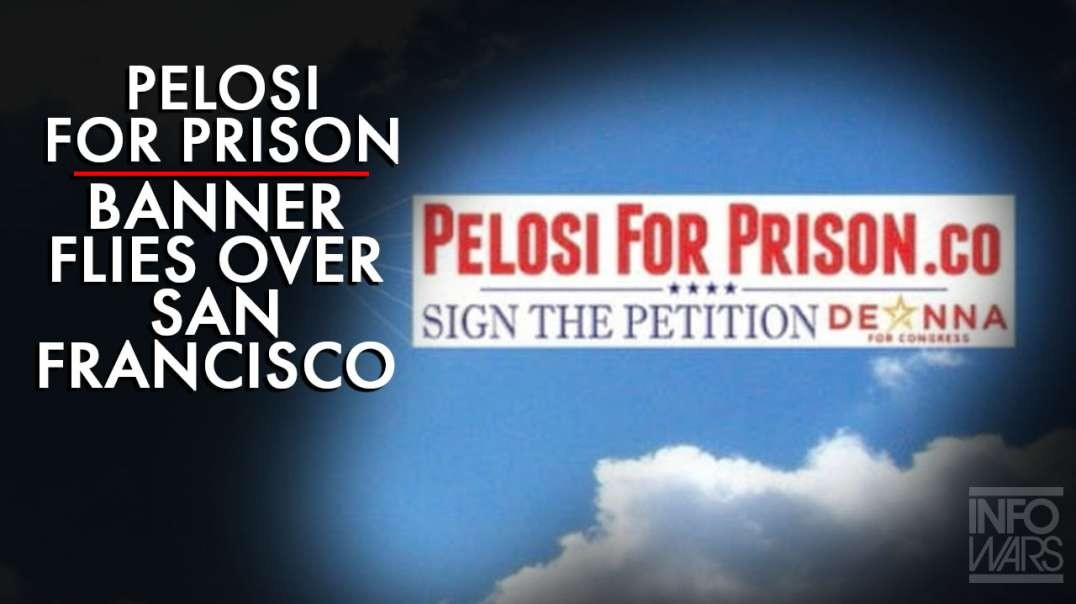 'Pelosi For Prison' Banner Flies Over Her District In San Francisco