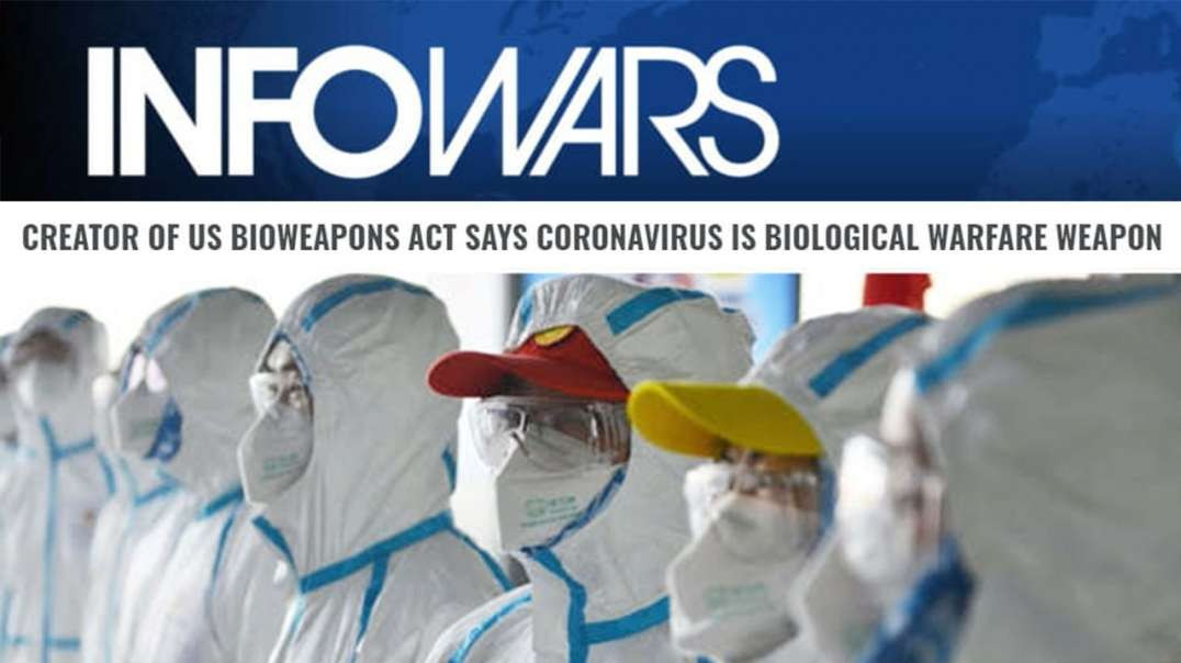 Bioweapons Expert Exposes Coronavirus As A Weapon Of War