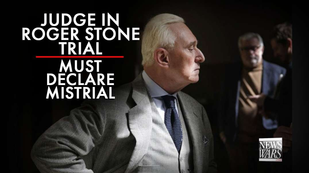 Judge In Roger Stone Case Has No Choice But To Declare A Mistrial