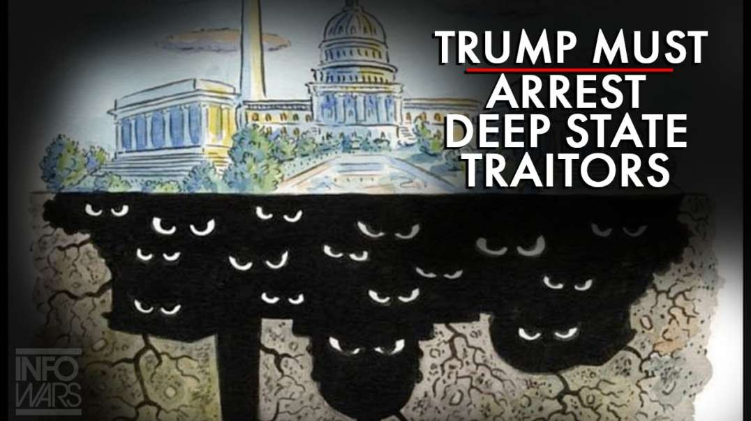 Why President Trump Must Have Deep State Traitors Arrested Immediately
