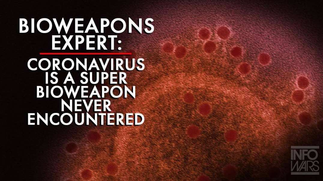 Bioweapons Expert: Coronavirus Is Super Biological Weapon Never Encountered Before