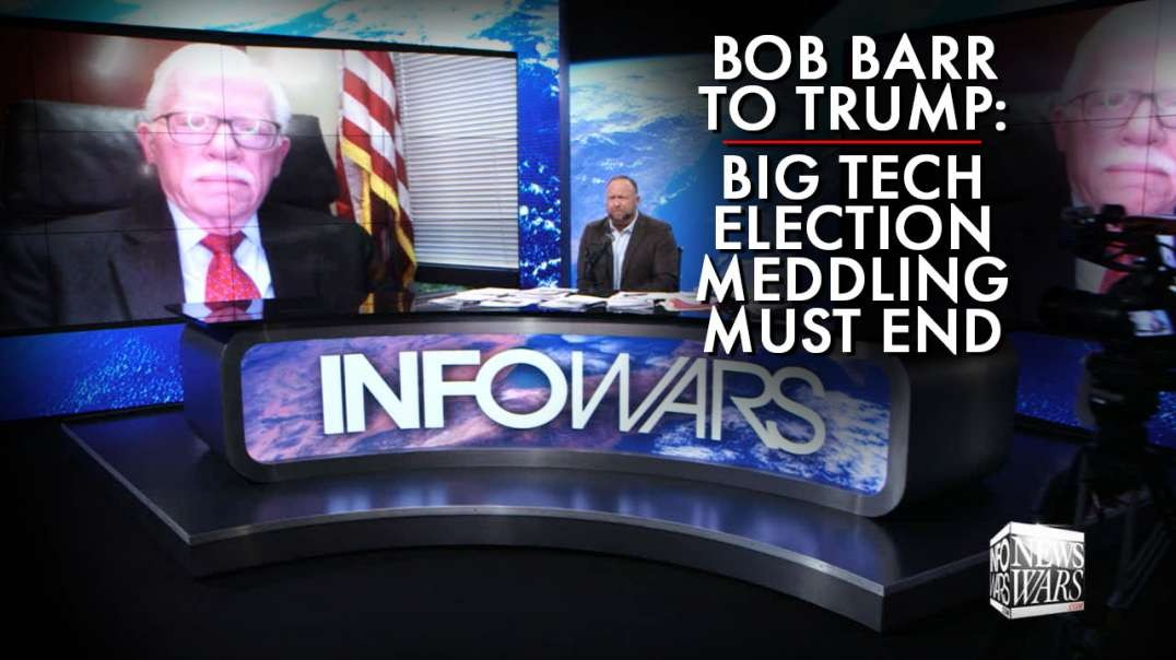 Bob Barr To Trump: Big Tech Election Meddling Must End