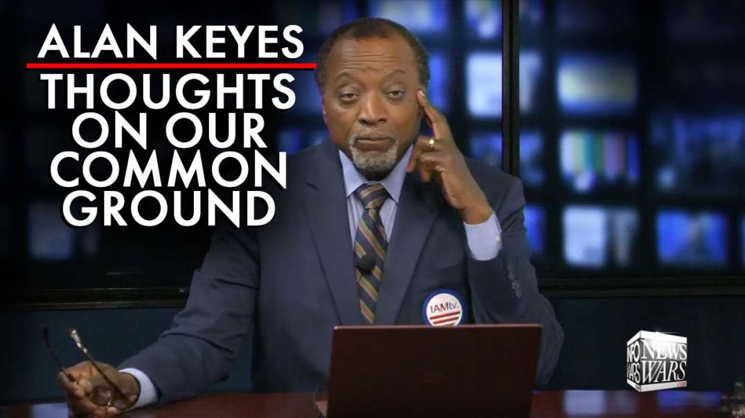 Alan Keyes: Thoughts On Our Common Ground