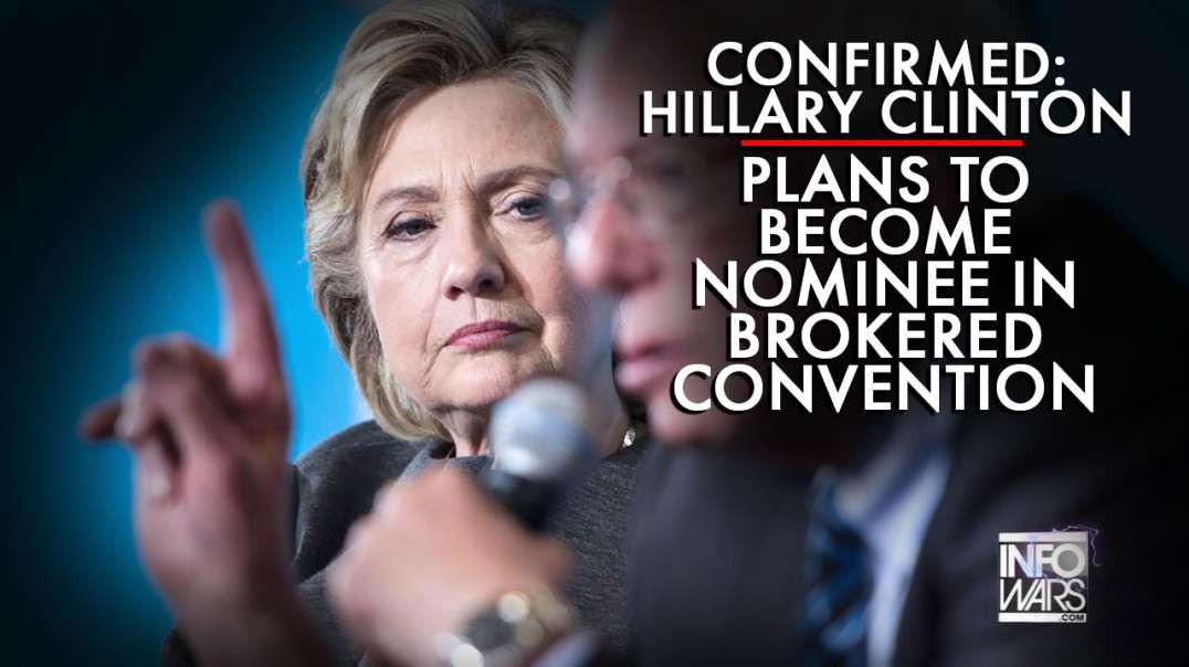 Confirmed: Hillary Clinton Plans To Become Nominee In Brokered Convention