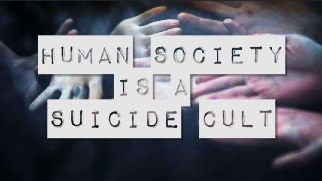 Human Society is a Suicide Cult