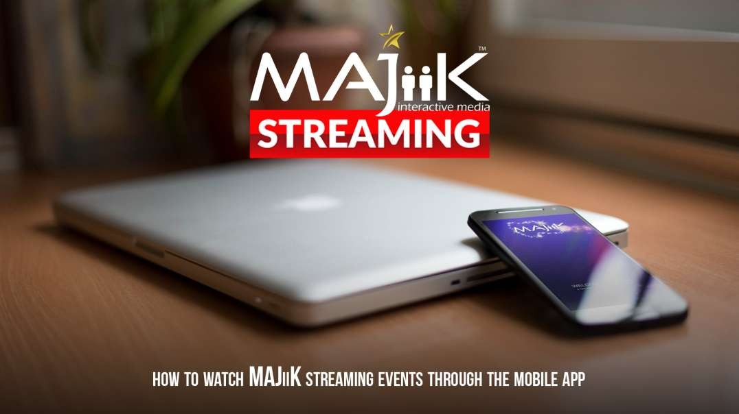 How To Watch MAJiiK Streaming Events Through The Mobile App