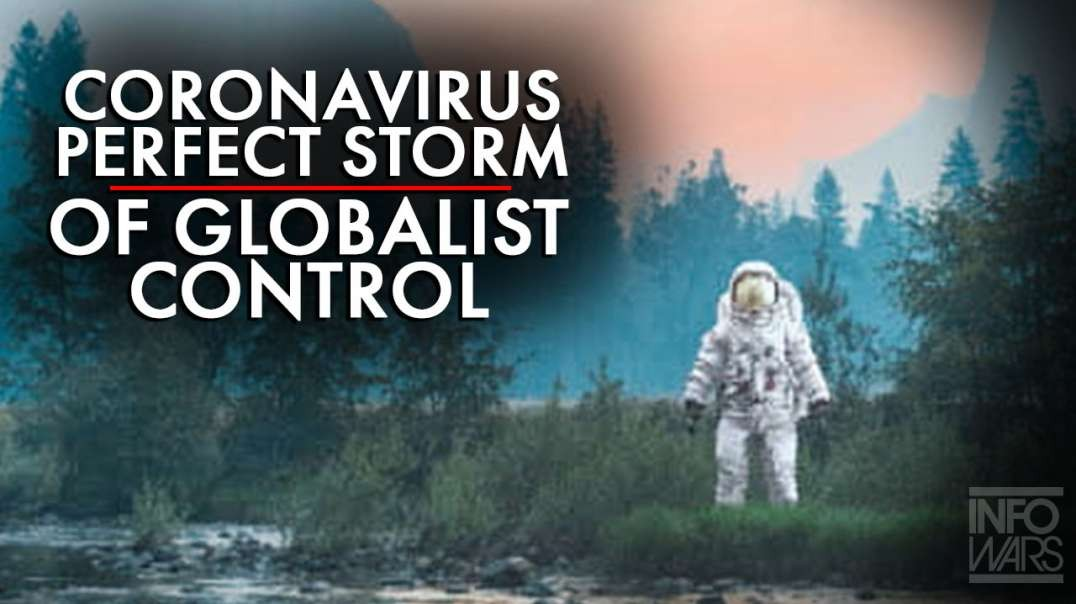 The Coronavirus Is The Perfect Storm Of Globalist Control