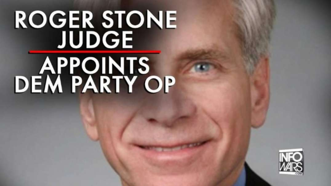 Corrupt Roger Stone Judge Appoints Democratic Party Operative To Smokescreen New Revelations