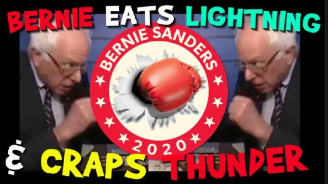 Bernie Eats Lightning & Craps Thunder!