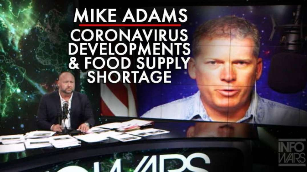 Mike Adams Reports Shocking New Coronavirus Developments & Food Supply Shortage News