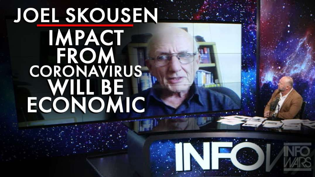 Joel Skousen: The Biggest Impact From Coronavirus Will Be Economic