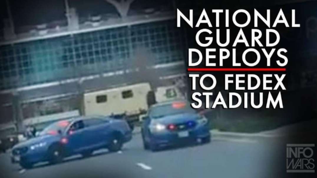 National Guard Deploys To Fed Ex Stadium In Maryland