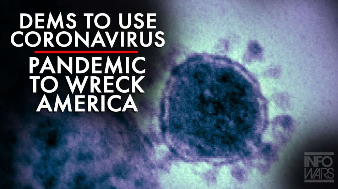 VIDEO: Dems Want To Use Coronavirus Pandemic To Wreck America