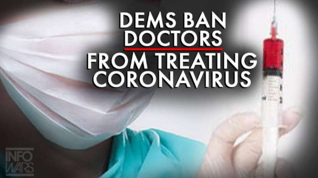 Monstrous! Democrats Ban Doctors From Treating Coronavirus!