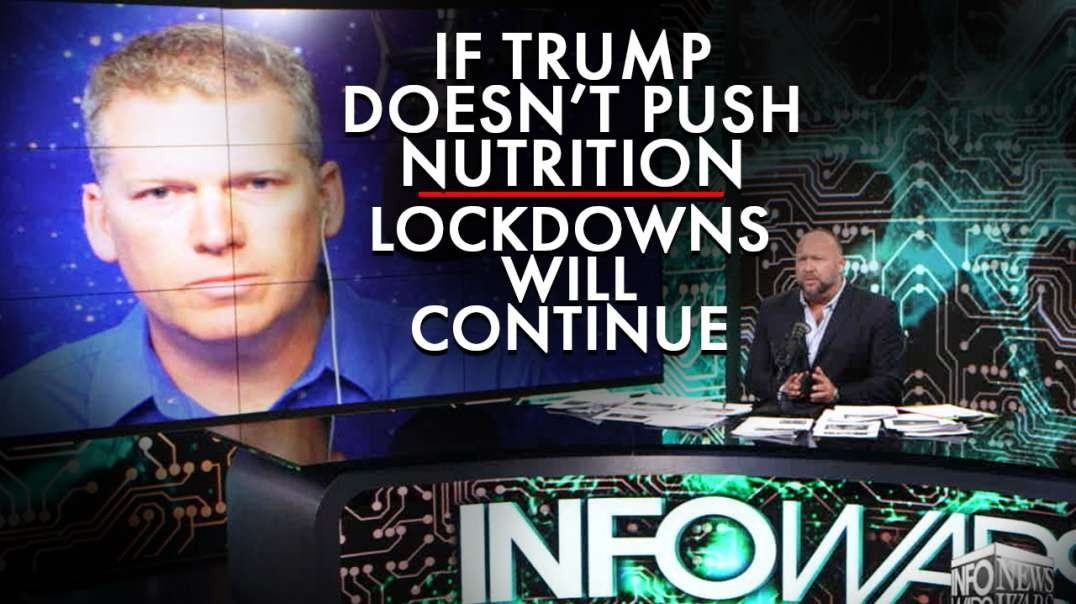 Mike Adams: If Trump Does Not Push Nutrition, The Lockdowns Will Continue